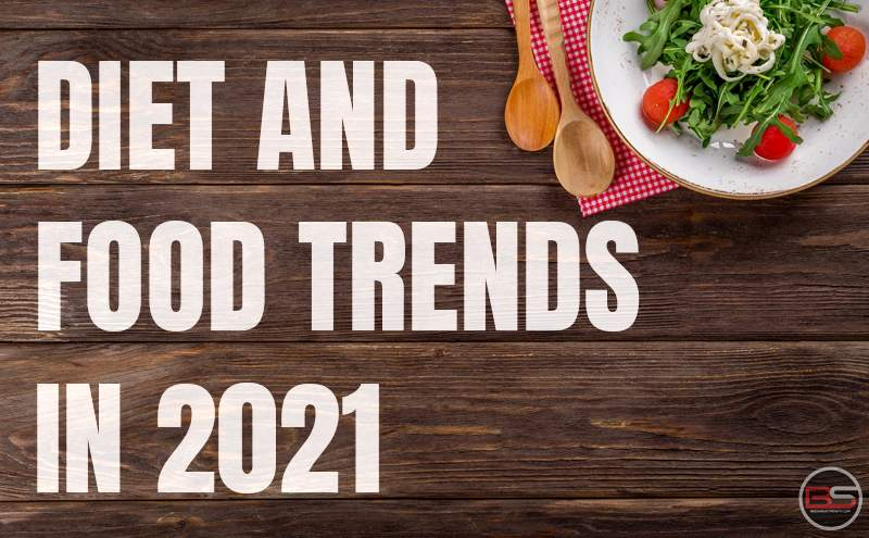 Diet and Food Trends in 2021 - By Jinnie Gogia Chugh