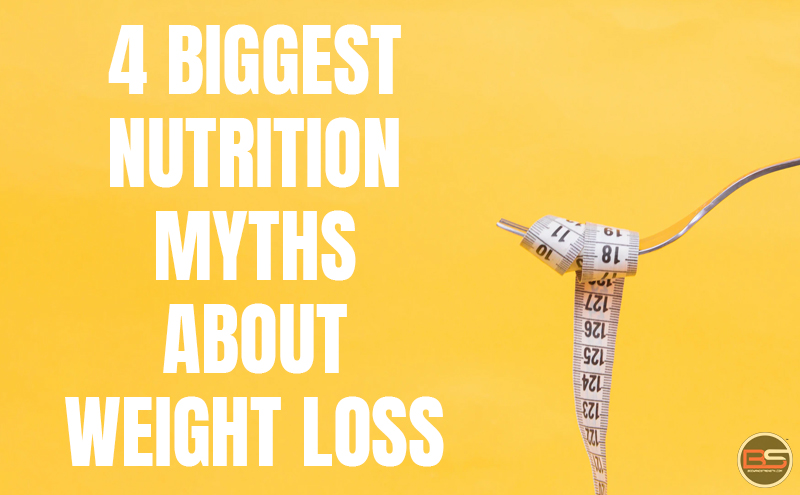 Revealing 4 Biggest Nutrition Myths About Weight Loss