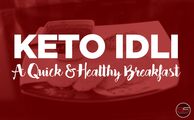 Keto Idli: A Quick & Healthy Breakfast by Kanika Khanna