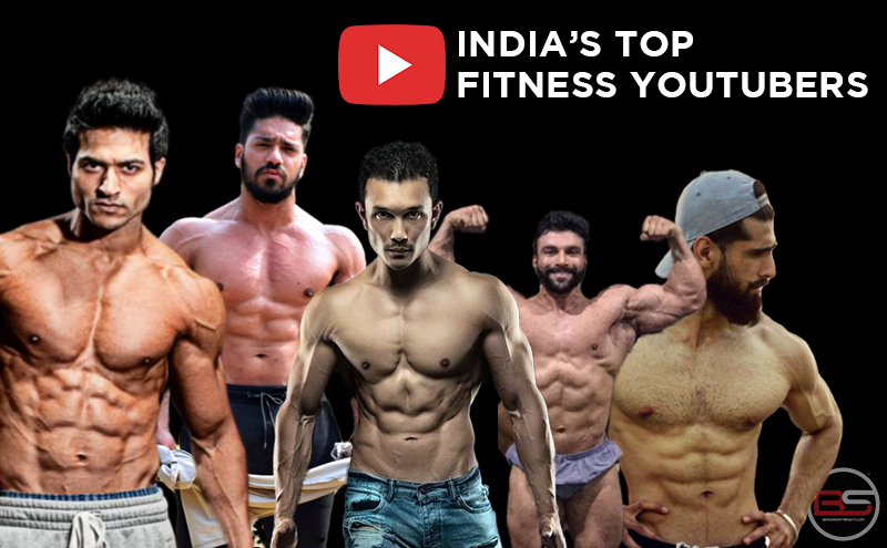 India's Top 17 Fitness YouTubers – Fitness Isn't Their Industry, It Is Their Expression!